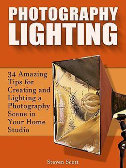 E-Book (epub) Photography Lighting: 34 Amazing Tips for Creating and Lighting a Photography Scene in Your Home Studio von Steven Scott