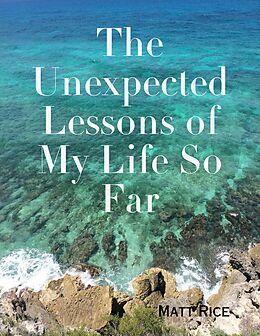 E-Book (epub) The Unexpected Lessons of My Life So Far von Matt Rice