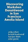 Kartonierter Einband Discovering Markshen Donaldwood in San Francisco Amelia Island von Andy Wilson, Bristol Frankwood, Kandare Blake