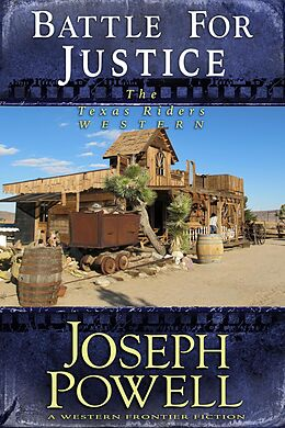 E-Book (epub) Battle for Justice (The Texas Riders Western #14) (A Western Frontier Fiction) von Joseph Powell