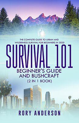 E-Book (epub) Survival 101 Bushcraft AND Survival 101 Beginner's Guide 2020 (2 Books In 1) von Tyler Macdonald