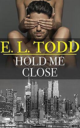 E-Book (epub) Hold Me Close (Forever and Ever, #31) von E. L. Todd