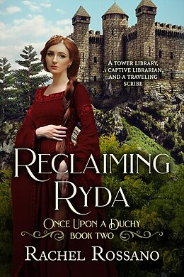 E-Book (epub) Reclaiming Ryda (Once Upon a Duchy, #2) von Rachel Rossano