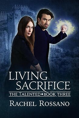 E-Book (epub) Living Sacrifice (The Talented, #3) von Rachel Rossano