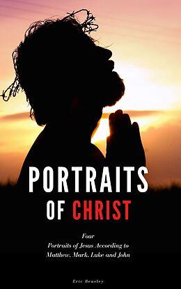 E-Book (epub) Portraits of Christ: Four Portraits of Jesus According to Matthew, Mark, Luke and John von Eric Beasley