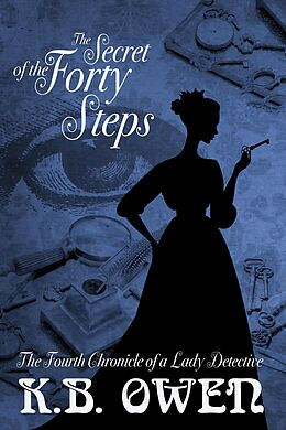 E-Book (epub) The Secret of the Forty Steps (Chronicles of a Lady Detective) von K. B. Owen