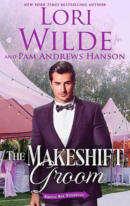 E-Book (epub) The Makeshift Groom (Wrong Way Weddings, #5) von Lori Wilde, Pam Andrews Hanson