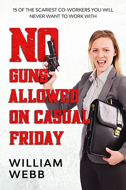 E-Book (epub) No Guns Allowed On Casual Friday: 15 Of the Scariest Co-Workers You Will Never Want to Work With (Murder and Mayhem, #7) von William Webb