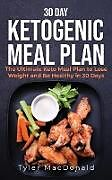 E-Book (epub) 30-Day Ketogenic Meal Plan: The Ultimate Keto Meal Plan to Lose Weight and Be Healthy in 30 Days von Tyler Macdonald