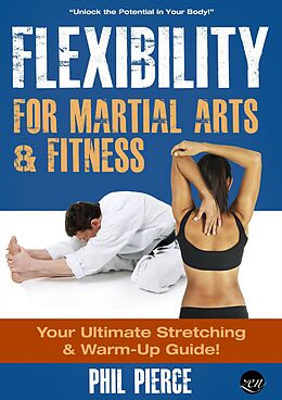 E-Book (epub) Flexibility for Martial Arts and Fitness: Your Ultimate Stretching and Warm-Up Guide! von Phil Pierce