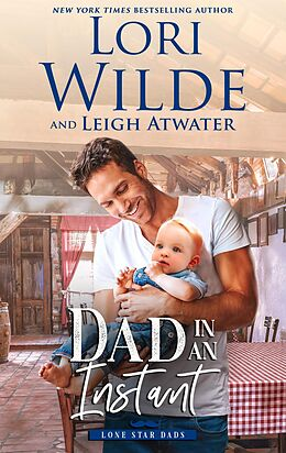 E-Book (epub) Dad in an Instant (Lone Star Dads, #1) von Lori Wilde, Leigh Atwater