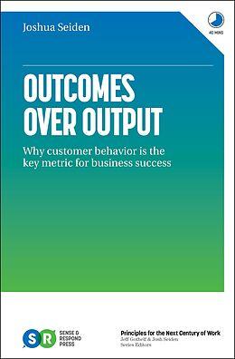 E-Book (epub) Outcomes over Output: Why Customer Behavior Is the Key Metric for Business Success von Joshua Seiden
