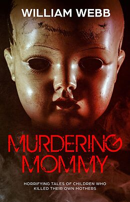 E-Book (epub) Murdering Mommy: Horrifying Tales of Children Who Killed Their Own Mothers von William Webb