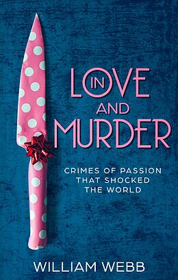 E-Book (epub) In Love and Murder: Crimes of Passion That Shocked the World von William Webb