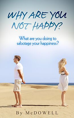 E-Book (epub) Why are you not Happy? What are you doing to sabotage your Happiness von Bill Mcdowell