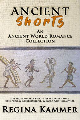 E-Book (epub) Ancient Shorts: An Ancient World Romance Collection von Regina Kammer