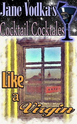 E-Book (epub) Like a Virgin : A Jane Vodka Cocktail Cocktale (Jane Vodka's Cocktail Cocktales) von Jane Vodka