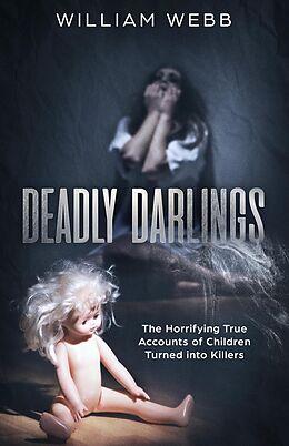 E-Book (epub) Deadly Darlings: The Horrifying True Accounts of Children Turned Into Murderers (Murder and Mayhem, #2) von William Webb
