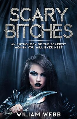 E-Book (epub) Scary Bitches: An Anthology of the Scariest Women You Will Ever Meet von William Webb