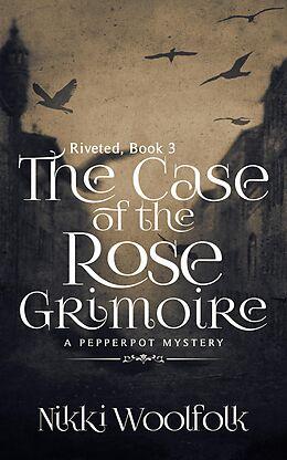 E-Book (epub) The Case of the Rose Grimoire (RIVETED, #3) von Nikki Woolfolk