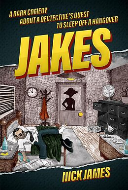 E-Book (epub) Jakes: A dark comedy about a detective's quest to sleep off a hangover von Nick James