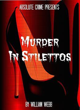 E-Book (epub) Murder In Stilettos: Ladies of the Night Who Murdered von William Webb