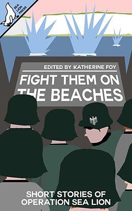 E-Book (epub) Fight Them on the Beaches von Tom Black, Adam Selby-Martin, Ryan Fleming