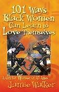 Kartonierter Einband 101 Ways Black Women Can Learn To Love Themselves von Jamie Walker
