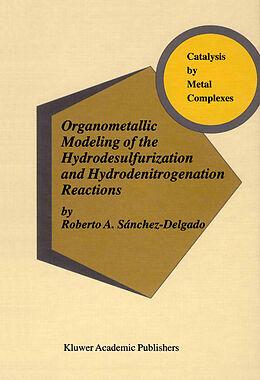 Fester Einband Organometallic Modeling of the Hydrodesulfurization and Hydrodenitrogenation Reactions von Robert A. Sánchez-Delgado