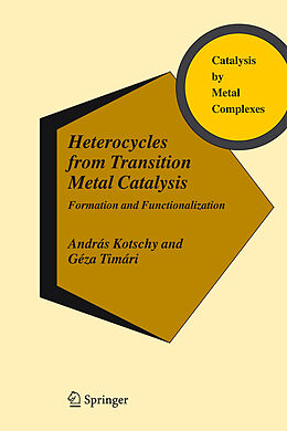 Fester Einband Heterocycles from Transition Metal Catalysis von András Kotschy, Géza Timári
