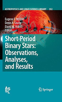 E-Book (pdf) Short-Period Binary Stars: Observations, Analyses, and Results von David W. Hobill, Denis A. Leahy, Eugene F. Milone