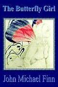 Fester Einband The Butterfly Girl von John Michael Finn