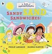 Broschiert The Little Adventurers: Sandy Sand Sandwiches von Philip; Elwick, Elissa Ardagh