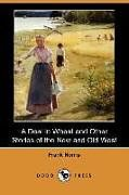 Kartonierter Einband A Deal in Wheat and Other Stories of the New and Old West (Dodo Press) von Frank Norris