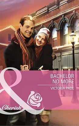 E-Book (epub) Bachelor No More (Mills & Boon Special Edition) (Northbridge Nuptials - Book 8) von Victoria Pade