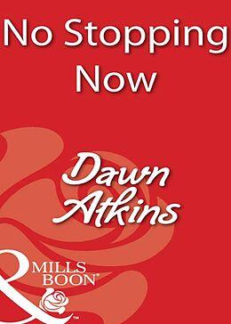 E-Book (epub) No Stopping Now (Mills & Boon Blaze) von Dawn Atkins