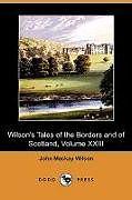 Kartonierter Einband Wilson's Tales of the Borders and of Scotland, Volume XXIII (Dodo Press) von John Mackay Wilson