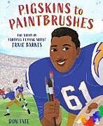 Fester Einband Pigskins to Paintbrushes: The Story of Football-Playing Artist Ernie Barnes von Don Tate
