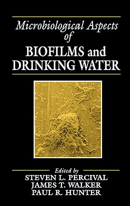 E-Book (pdf) Microbiological Aspects of Biofilms and Drinking Water von Steven Lane Percival, James Taggari Walker, Paul R. Hunter