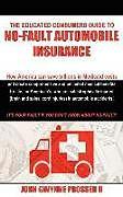 Kartonierter Einband The Educated Consumers Guide to No-Fault Automobile Insurance von John Gwynne Prosser II