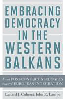 Kartonierter Einband Embracing Democracy in the Western Balkans von Lenard J. (Simon Fraser University) Cohen, John R. (University of Maryland) Lampe