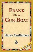 Kartonierter Einband Frank on a Gun-Boat von Harry Castlemon