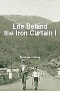 Kartonierter Einband Life Behind the Iron Curtain von Susanna Lápossy