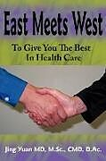 Kartonierter Einband East Meets West to Give You the Best in Health Care von Jing Yuan MD M. Sc CMD D. Ac, Jing Yuan
