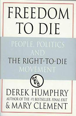 E-Book (epub) Freedom to Die von Derek Humphrey, Mary Clement