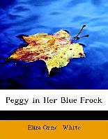 Kartonierter Einband Peggy in Her Blue Frock von Eliza Orne White