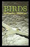 Kartonierter Einband Birds: Modern-Day Dinosaurs von Kerri O'Donnell
