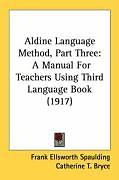Kartonierter Einband Aldine Language Method, Part Three von Frank Ellsworth Spaulding, Catherine T. Bryce, Huber Gray Buehler