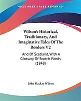 Kartonierter Einband Wilson's Historical, Traditionary, And Imaginative Tales Of The Borders V2 von John Mackay Wilson