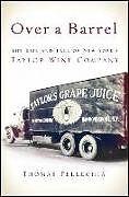 Kartonierter Einband Over a Barrel: The Rise and Fall of New York's Taylor Wine Company von Thomas Pellechia